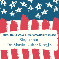 Mrs. Bailey's & Mrs. Wyanski's class sing about Dr. Martin Luther King Jr.